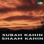 Subah Kahin Shaam Kahin