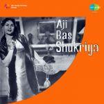 Aji Bas Shukriya