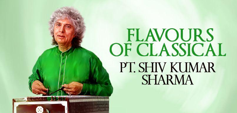 Flavours of Classical - Pandit Shiv Kumar Sharma