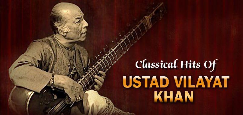 Classical Hits Of Ustad Vilayat Khan